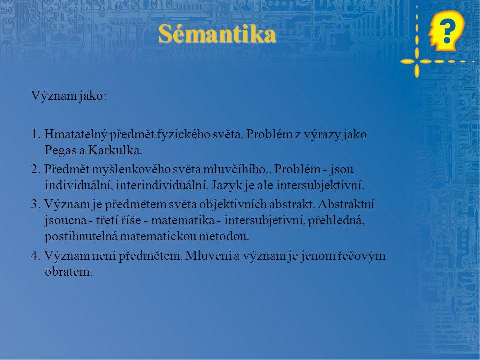 Sémantika Význam jako: 1. Hmatatelný předmět fyzického světa.