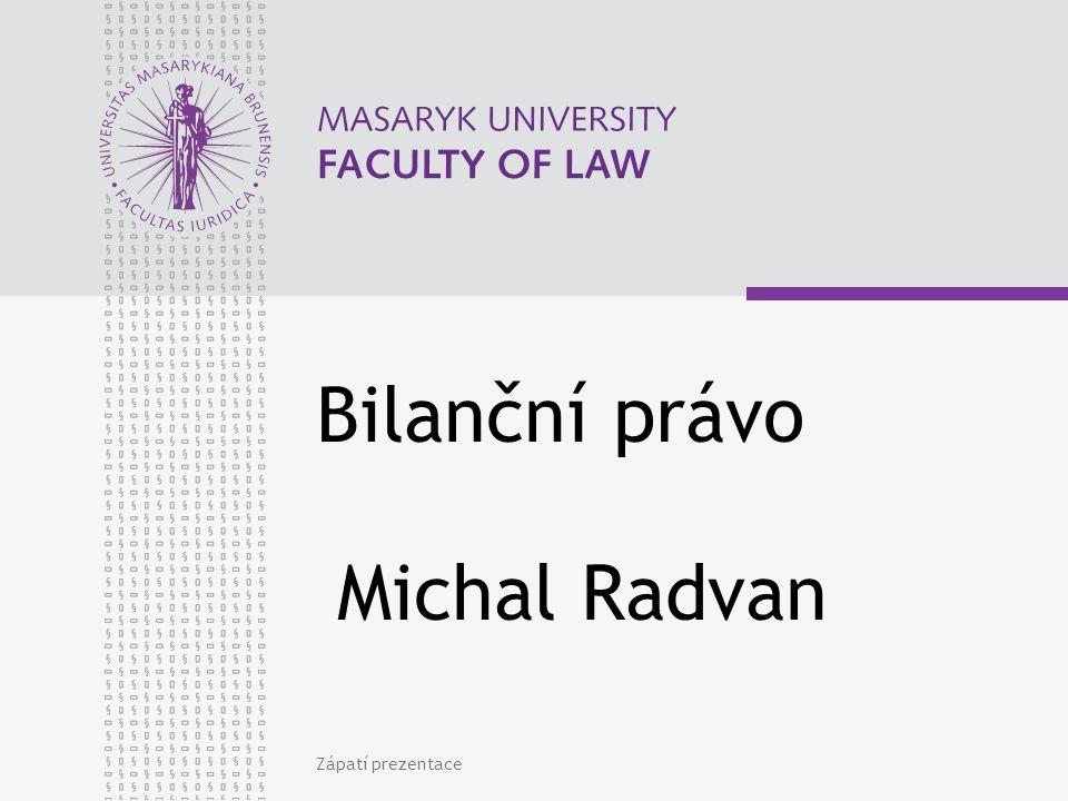 www.law.muni.cz Zápatí prezentace2 Obsah přednášky: Úvod do bilančního práva: Účetnictví a jiné evidence Finanční vs.