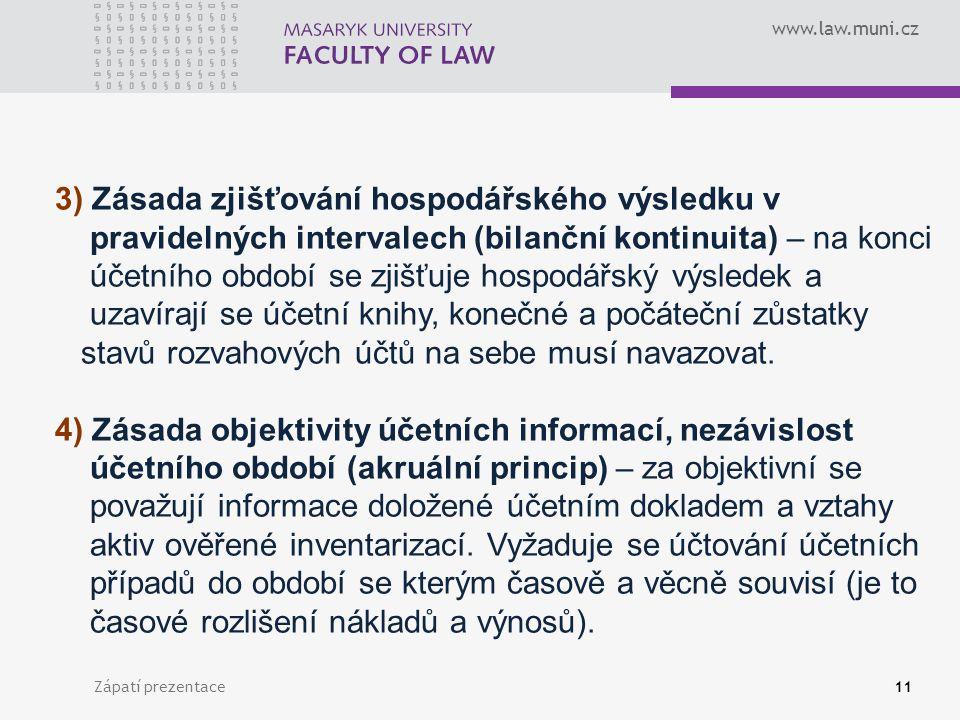 www.law.muni.cz Zápatí prezentace12 5) Zásada historického účetnictví – majetek se oceňuje v okamžiku pořízení.
