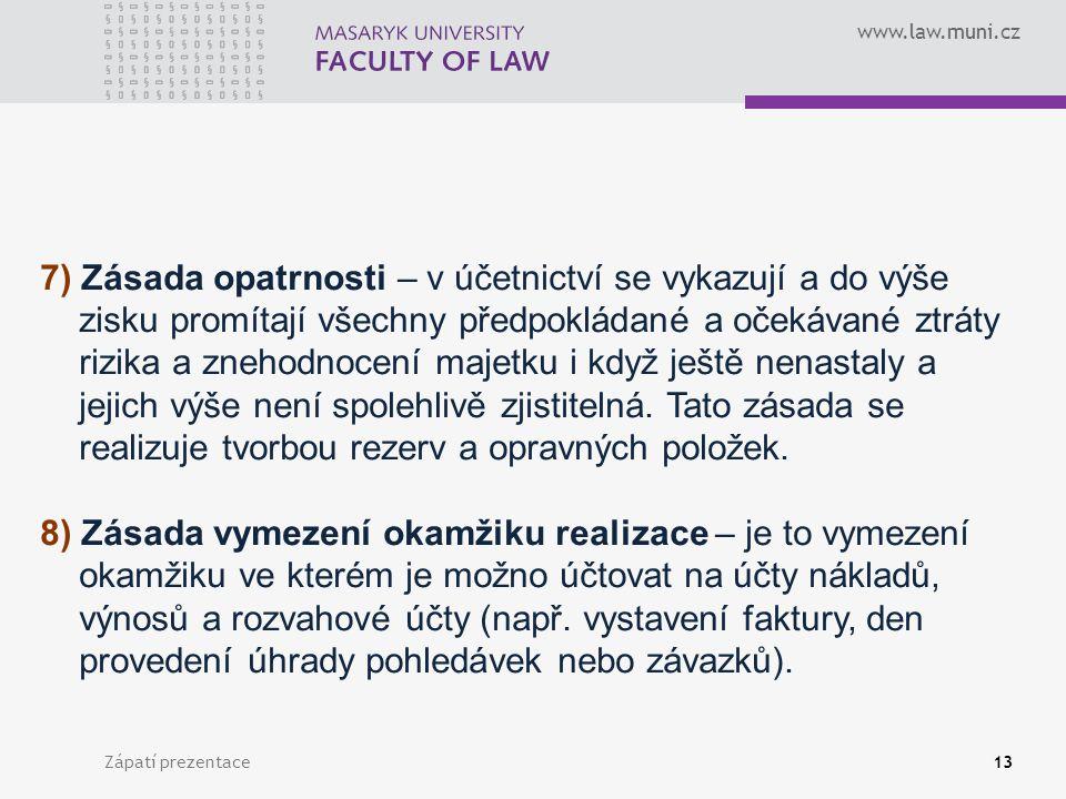 www.law.muni.cz Zápatí prezentace14 9) Zásada zákazu kompenzace (vyrovnání) – vyrovnání mezi náklady a výnosy, mezi položkami majetku a závazků lze v případech: a)pohledávky a závazky vůči stejné osobě, které mají splatnost do 1 roku a jsou vedeny ve stejných měnách (např.