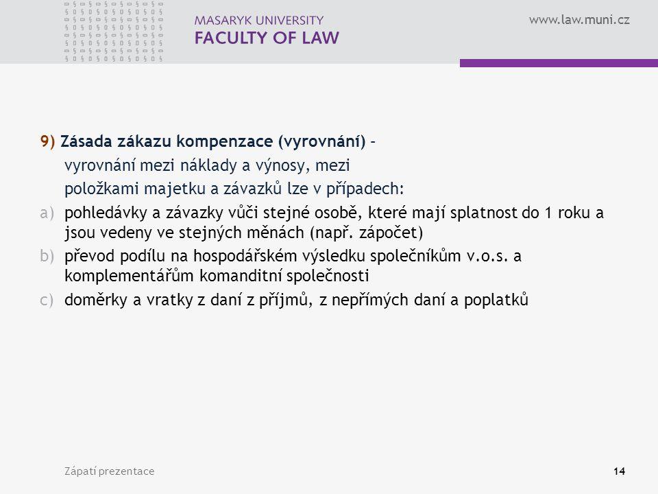 www.law.muni.cz Zápatí prezentace15 Princip podvojnosti a souvztažnosti účtů Každá operace, která je zachycována v účetnictví má dvě stránky (např.