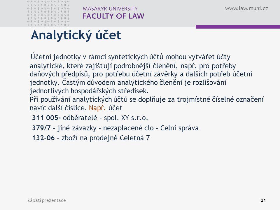 www.law.muni.cz Zápatí prezentace22 Účet Je základním třídícím znakem účetnictví.