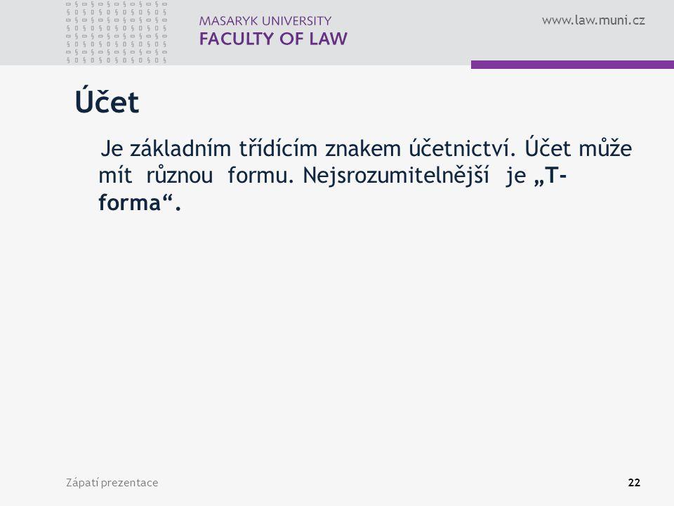 """www.law.muni.cz Zápatí prezentace23 """"T forma účtu Toto uspořádání umožňuje sledovat odděleně přírůstky a úbytky."""