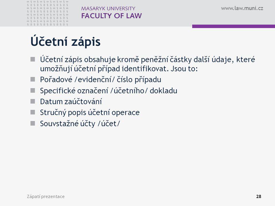www.law.muni.cz Zápatí prezentace29 Druhy účetních zápisů věcné Logické členění časové původní (jednotlivé) Z kvantitativního hlediska sborníkové (sběrné, hromadné)
