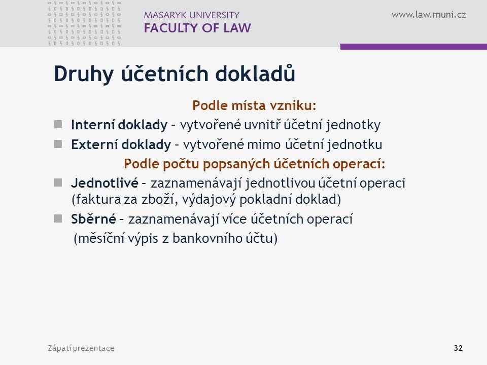 www.law.muni.cz Zápatí prezentace33 Oběh účetních dokladů K zajištění co nejrychlejšího oběhu účetních dokladů by měl být účetní jednotkou zpracován plán oběhu účetních dokladů.
