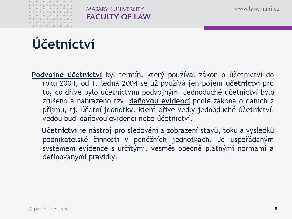 www.law.muni.cz Zápatí prezentace9 Účetní zásady Je to soubor pravidel, které podniky udržují při vedení účetnictví, sestavování a předkládání účetních výkazů.