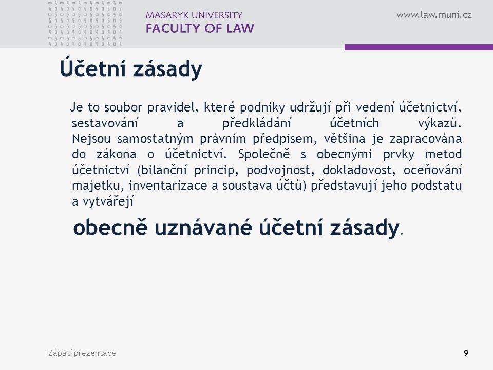 www.law.muni.cz Zápatí prezentace10 Jednotlivé zásady 1)Zásada účetní jednotky – je to vymezení ekonomického celku, za který se vede účetnictví, sledují se aktiva a pasiva, účtuje se o předmětu účetnictví, předkládají se a sestavují účetní výkazy.