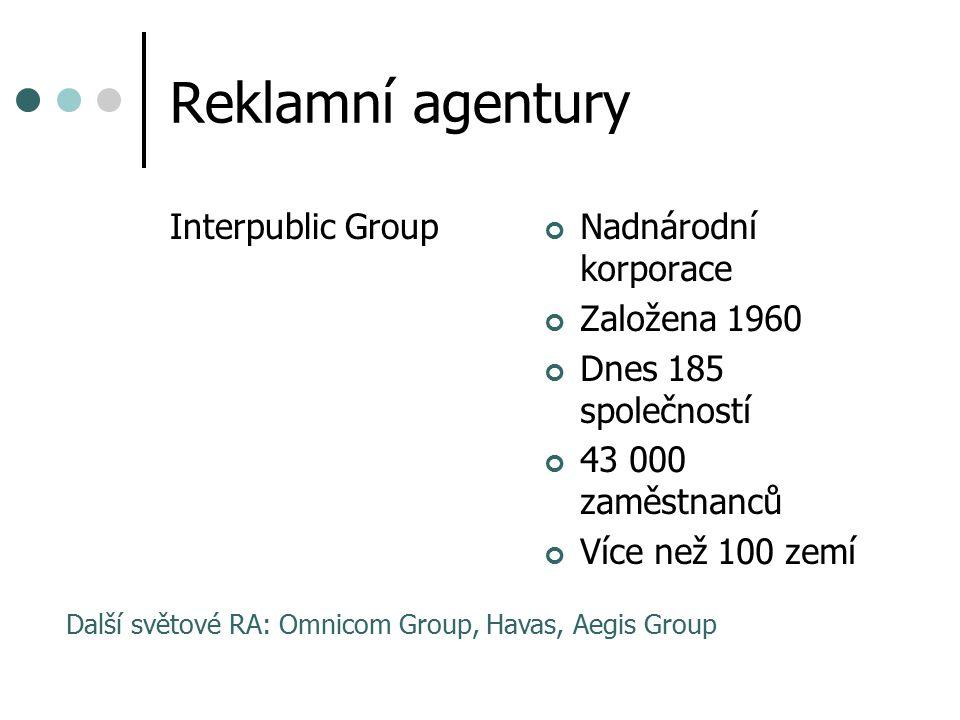 Reklamní agentury Interpublic GroupNadnárodní korporace Založena 1960 Dnes 185 společností 43 000 zaměstnanců Více než 100 zemí Další světové RA: Omnicom Group, Havas, Aegis Group