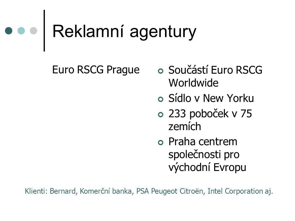 Reklamní agentury Euro RSCG Prague Součástí Euro RSCG Worldwide Sídlo v New Yorku 233 poboček v 75 zemích Praha centrem společnosti pro východní Evropu Klienti: Bernard, Komerční banka, PSA Peugeot Citroën, Intel Corporation aj.