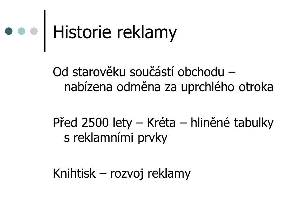 Historie reklamy Od starověku součástí obchodu – nabízena odměna za uprchlého otroka Před 2500 lety – Kréta – hliněné tabulky s reklamními prvky Kniht