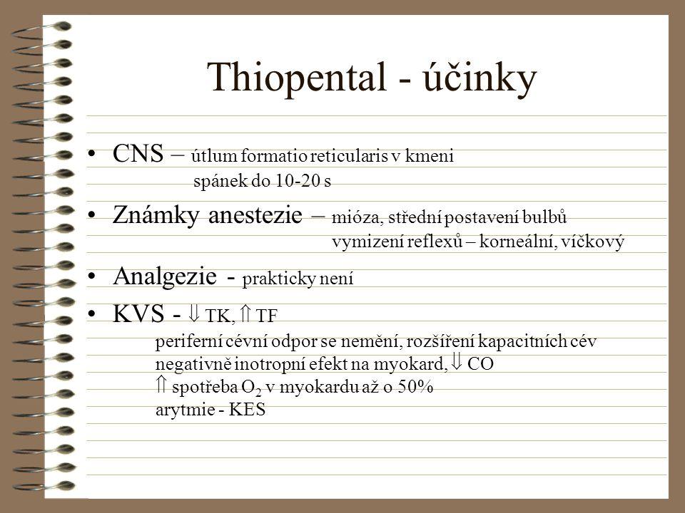 Thiopental - účinky CNS – útlum formatio reticularis v kmeni spánek do 10-20 s Známky anestezie – mióza, střední postavení bulbů vymizení reflexů – ko