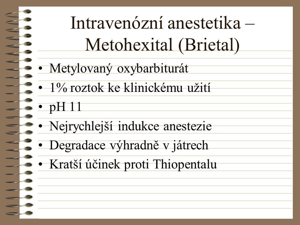 Intravenózní anestetika – Metohexital (Brietal) Metylovaný oxybarbiturát 1% roztok ke klinickému užití pH 11 Nejrychlejší indukce anestezie Degradace