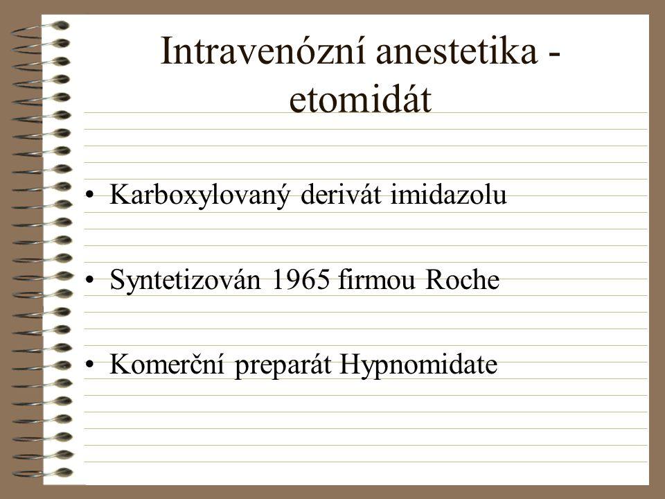 Intravenózní anestetika - etomidát Karboxylovaný derivát imidazolu Syntetizován 1965 firmou Roche Komerční preparát Hypnomidate