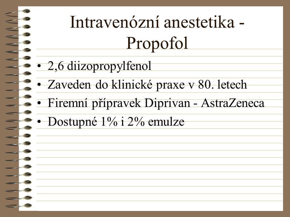 Intravenózní anestetika - Propofol 2,6 diizopropylfenol Zaveden do klinické praxe v 80. letech Firemní přípravek Diprivan - AstraZeneca Dostupné 1% i