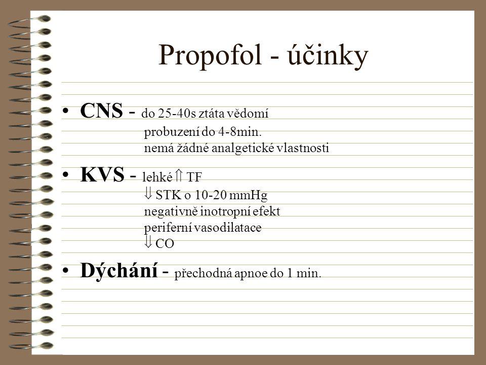 Propofol - účinky CNS - do 25-40s ztáta vědomí probuzení do 4-8min. nemá žádné analgetické vlastnosti KVS - lehké  TF  STK o 10-20 mmHg negativně in