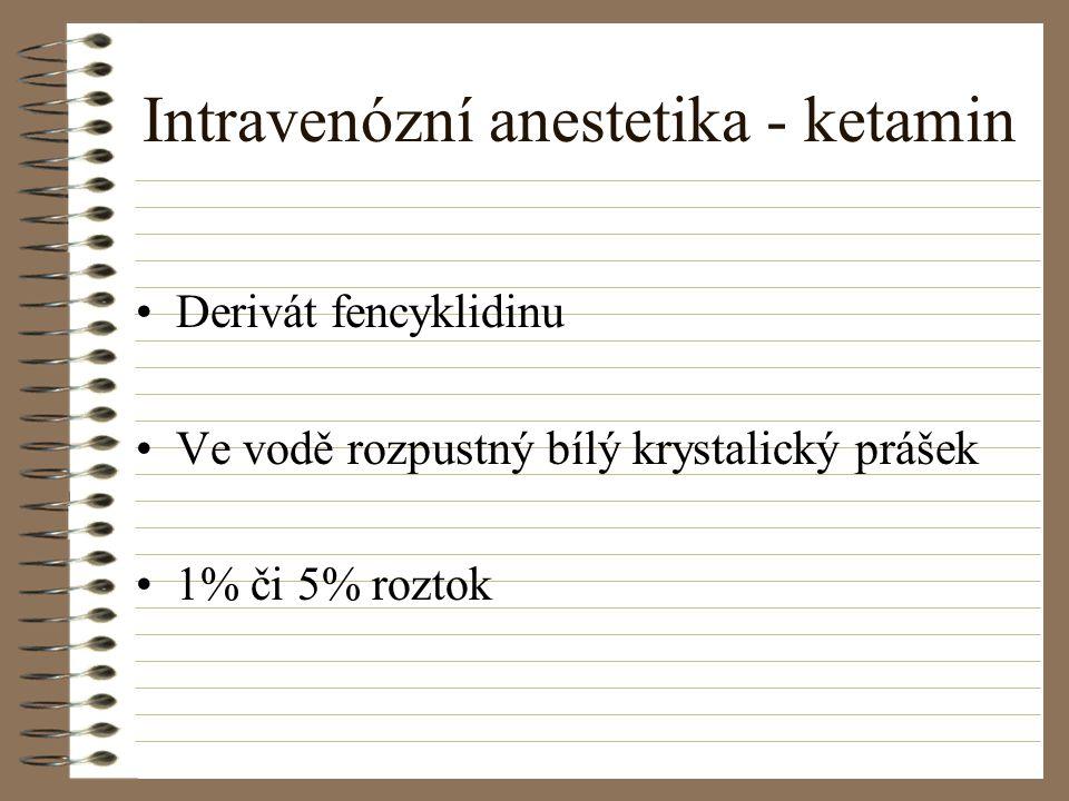 Intravenózní anestetika - ketamin Derivát fencyklidinu Ve vodě rozpustný bílý krystalický prášek 1% či 5% roztok