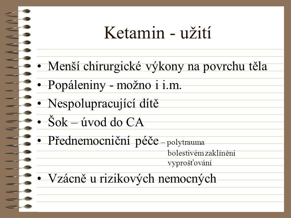Ketamin - užití Menší chirurgické výkony na povrchu těla Popáleniny - možno i i.m. Nespolupracující dítě Šok – úvod do CA Přednemocniční péče – polytr