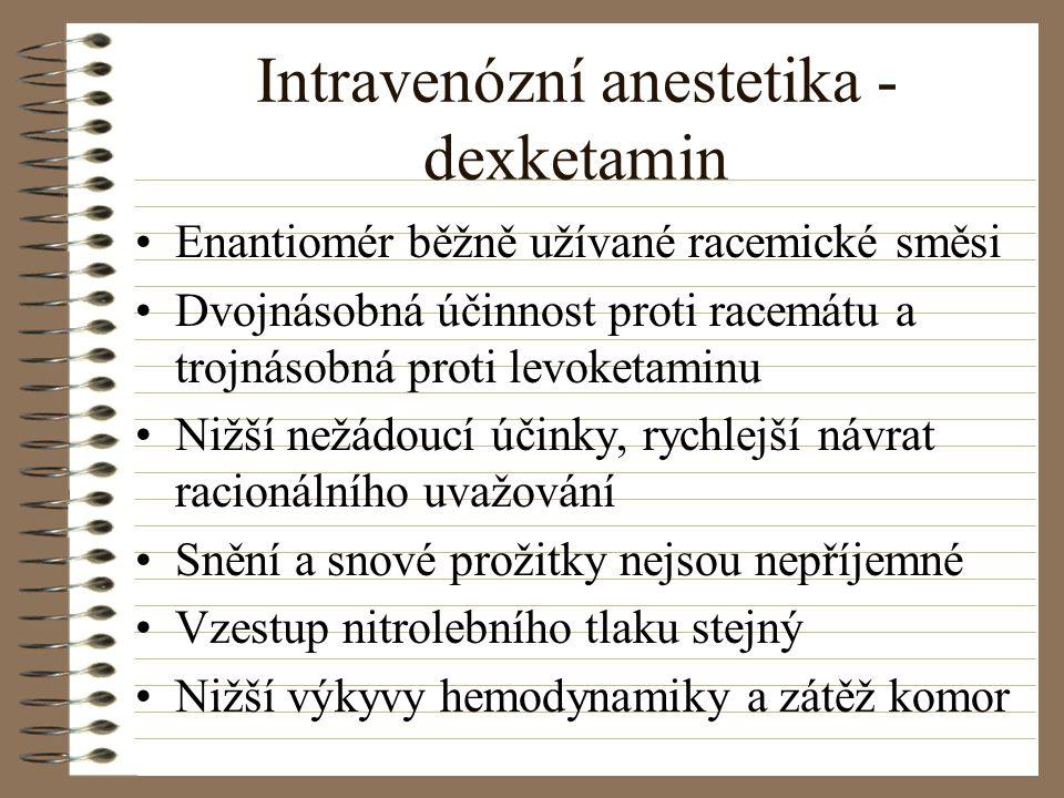 Intravenózní anestetika - dexketamin Enantiomér běžně užívané racemické směsi Dvojnásobná účinnost proti racemátu a trojnásobná proti levoketaminu Niž
