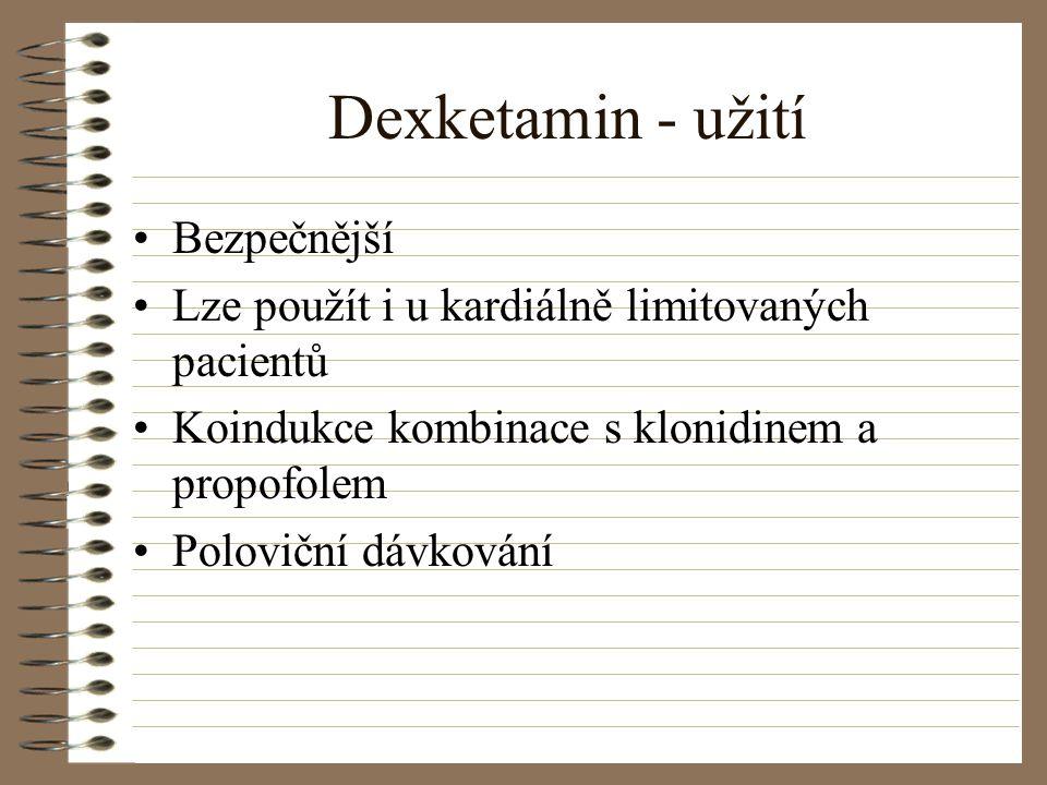 Dexketamin - užití Bezpečnější Lze použít i u kardiálně limitovaných pacientů Koindukce kombinace s klonidinem a propofolem Poloviční dávkování