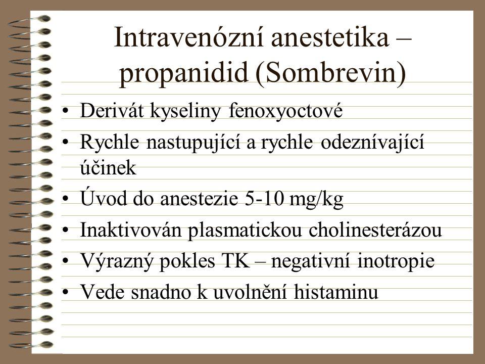 Intravenózní anestetika – propanidid (Sombrevin) Derivát kyseliny fenoxyoctové Rychle nastupující a rychle odeznívající účinek Úvod do anestezie 5-10