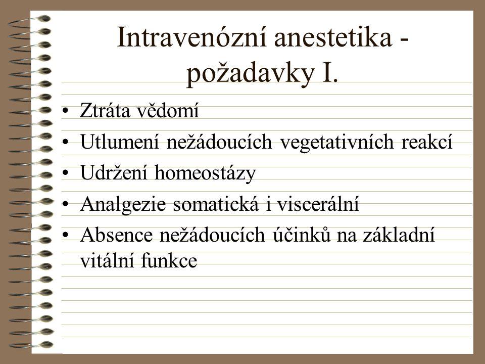 Intravenózní anestetika - požadavky I. Ztráta vědomí Utlumení nežádoucích vegetativních reakcí Udržení homeostázy Analgezie somatická i viscerální Abs