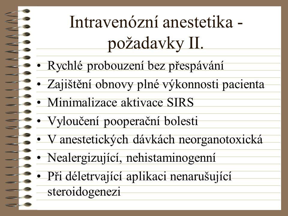Intravenózní anestetika - požadavky II. Rychlé probouzení bez přespávání Zajištění obnovy plné výkonnosti pacienta Minimalizace aktivace SIRS Vyloučen