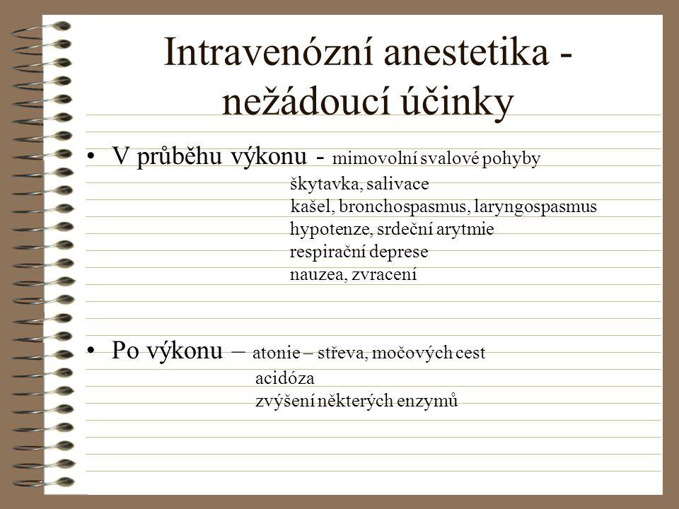 Intravenózní anestetika - nežádoucí účinky V průběhu výkonu - mimovolní svalové pohyby škytavka, salivace kašel, bronchospasmus, laryngospasmus hypote