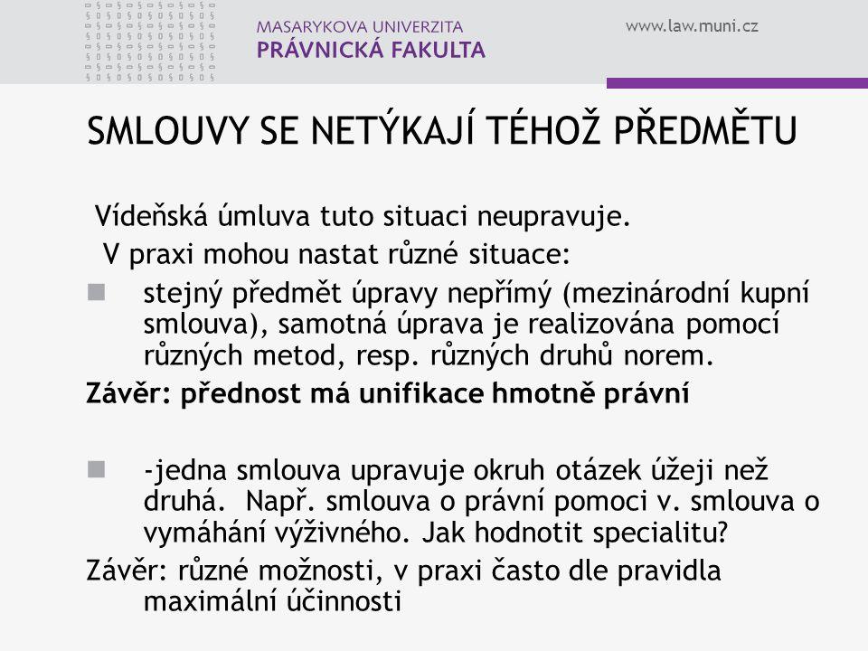 www.law.muni.cz SMLOUVY SE NETÝKAJÍ TÉHOŽ PŘEDMĚTU Vídeňská úmluva tuto situaci neupravuje. V praxi mohou nastat různé situace: stejný předmět úpravy