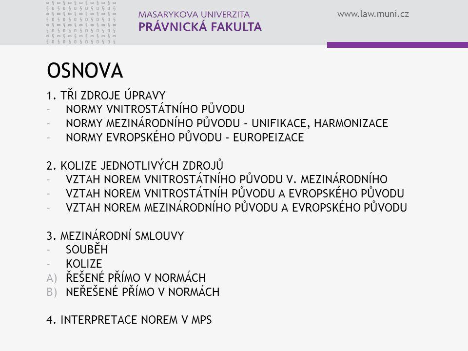 www.law.muni.cz OSNOVA 1. TŘI ZDROJE ÚPRAVY -NORMY VNITROSTÁTNÍHO PŮVODU -NORMY MEZINÁRODNÍHO PŮVODU – UNIFIKACE, HARMONIZACE -NORMY EVROPSKÉHO PŮVODU