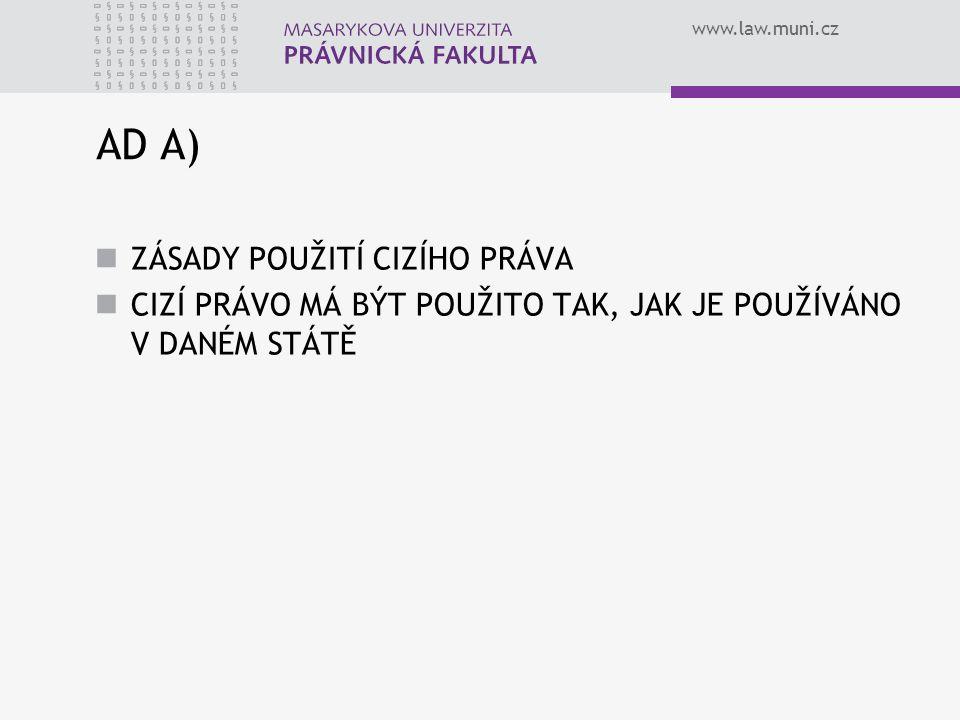 www.law.muni.cz AD A) ZÁSADY POUŽITÍ CIZÍHO PRÁVA CIZÍ PRÁVO MÁ BÝT POUŽITO TAK, JAK JE POUŽÍVÁNO V DANÉM STÁTĚ