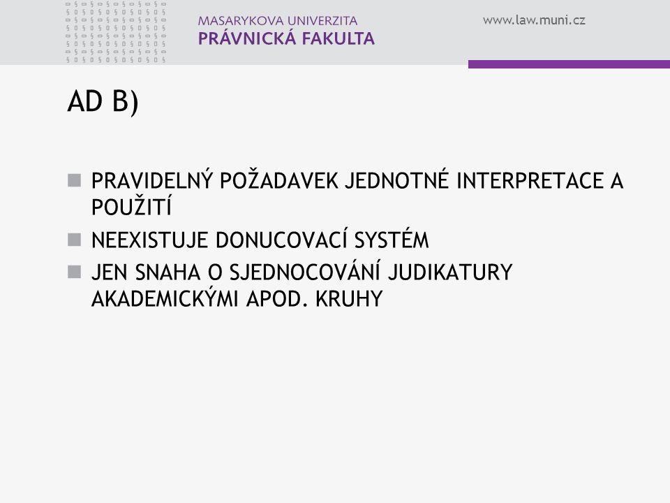 www.law.muni.cz AD B) PRAVIDELNÝ POŽADAVEK JEDNOTNÉ INTERPRETACE A POUŽITÍ NEEXISTUJE DONUCOVACÍ SYSTÉM JEN SNAHA O SJEDNOCOVÁNÍ JUDIKATURY AKADEMICKÝ