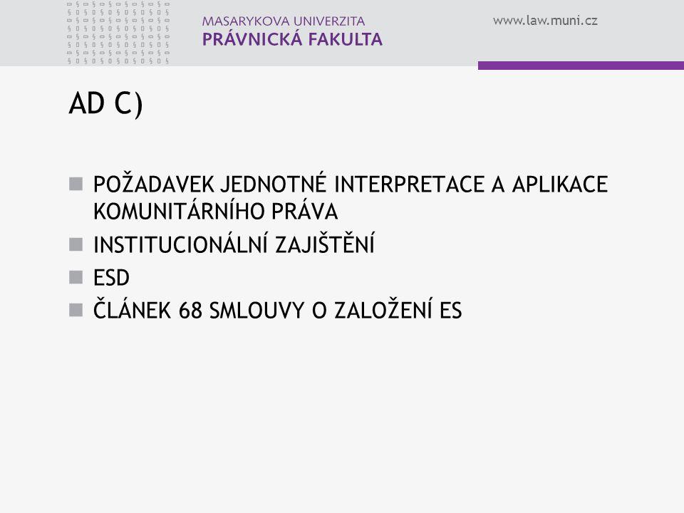 www.law.muni.cz AD C) POŽADAVEK JEDNOTNÉ INTERPRETACE A APLIKACE KOMUNITÁRNÍHO PRÁVA INSTITUCIONÁLNÍ ZAJIŠTĚNÍ ESD ČLÁNEK 68 SMLOUVY O ZALOŽENÍ ES