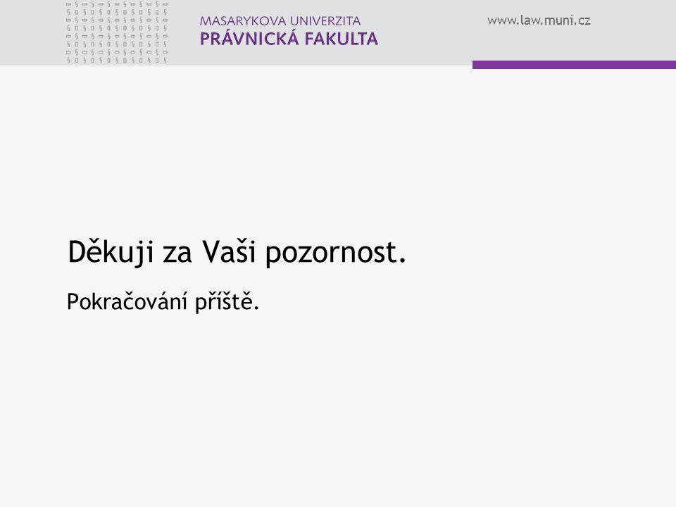 www.law.muni.cz Děkuji za Vaši pozornost. Pokračování příště.