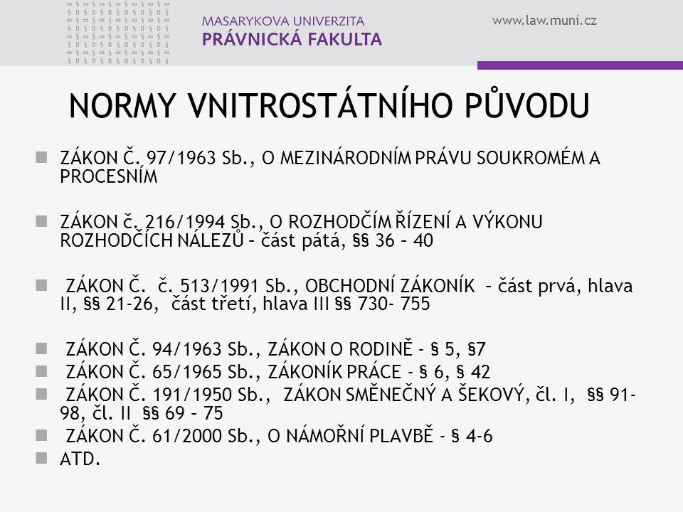 www.law.muni.cz NORMY VNITROSTÁTNÍHO PŮVODU ZÁKON Č. 97/1963 Sb., O MEZINÁRODNÍM PRÁVU SOUKROMÉM A PROCESNÍM ZÁKON č. 216/1994 Sb., O ROZHODČÍM ŘÍZENÍ