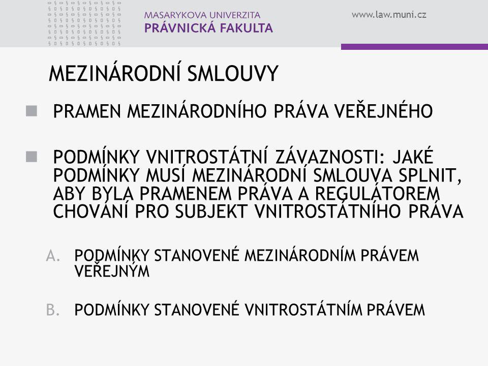 www.law.muni.cz MEZINÁRODNÍ SMLOUVY PRAMEN MEZINÁRODNÍHO PRÁVA VEŘEJNÉHO PODMÍNKY VNITROSTÁTNÍ ZÁVAZNOSTI: JAKÉ PODMÍNKY MUSÍ MEZINÁRODNÍ SMLOUVA SPLN