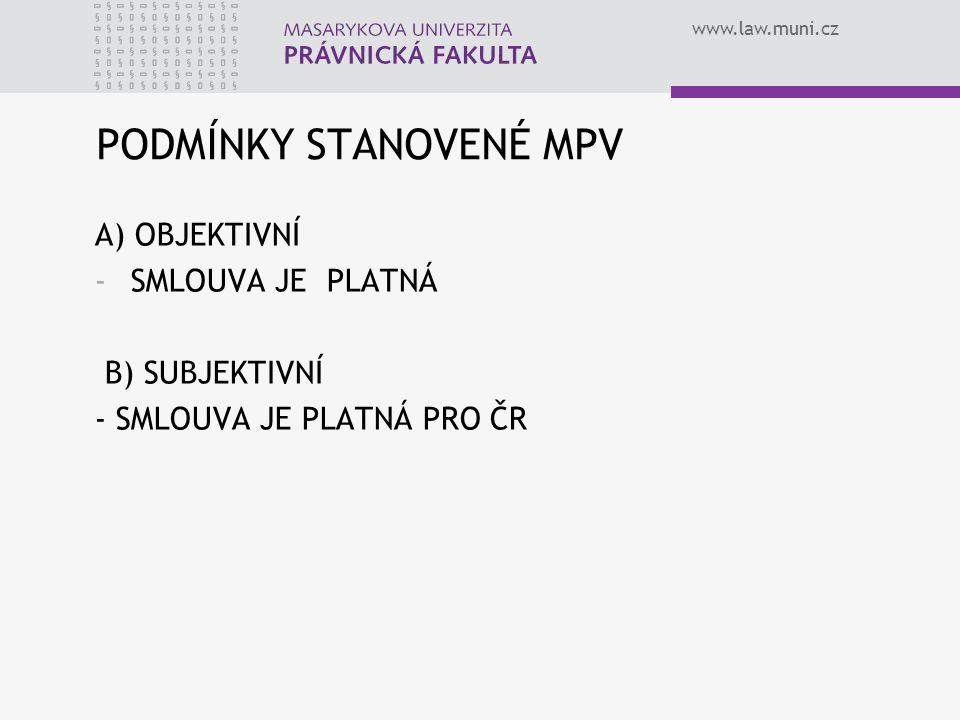 www.law.muni.cz PODMÍNKY STANOVENÉ MPV A) OBJEKTIVNÍ -SMLOUVA JE PLATNÁ B) SUBJEKTIVNÍ - SMLOUVA JE PLATNÁ PRO ČR