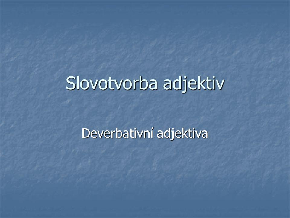 Slovotvorba adjektiv Deverbativní adjektiva
