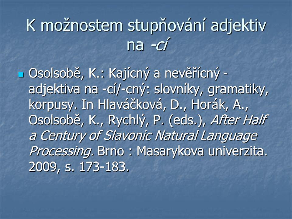 K možnostem stupňování adjektiv na -cí Osolsobě, K.: Kajícný a nevěřícný - adjektiva na -cí/-cný: slovníky, gramatiky, korpusy. In Hlaváčková, D., Hor