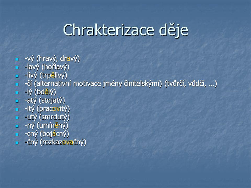 Chrakterizace děje -vý (hravý, dravý) -vý (hravý, dravý) -lavý (hořlavý) -lavý (hořlavý) -livý (trpělivý) -livý (trpělivý) -čí (alternativní motivace