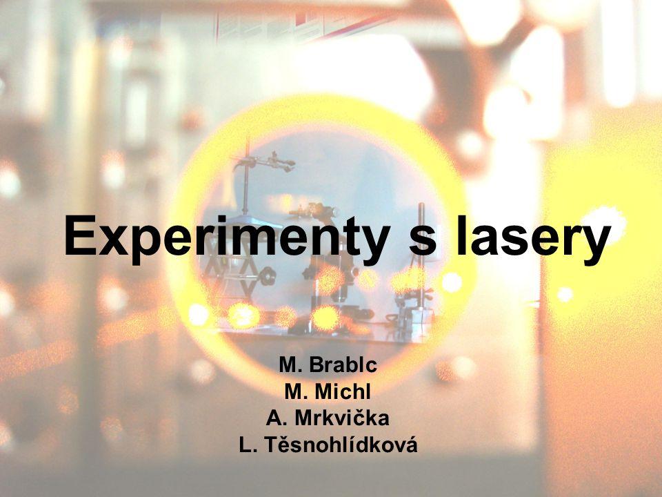 Experimenty s lasery M. Brablc M. Michl A. Mrkvička L. Těsnohlídková