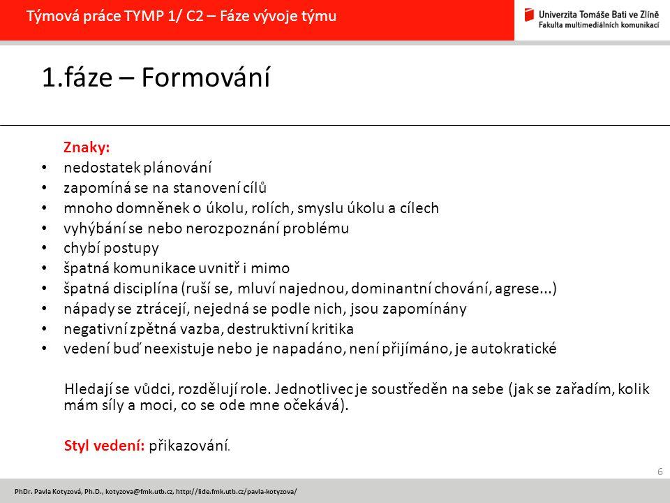 PhDr. Pavla Kotyzová, Ph.D., kotyzova@fmk.utb.cz, http://lide.fmk.utb.cz/pavla-kotyzova/ Týmová práce TYMP 1/ C2 – Fáze vývoje týmu 1.fáze – Formování