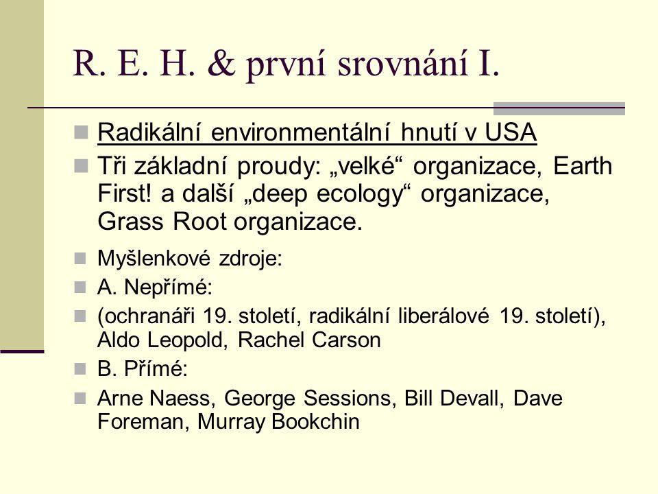 """R. E. H. & první srovnání I. Radikální environmentální hnutí v USA Tři základní proudy: """"velké"""" organizace, Earth First! a další """"deep ecology"""" organi"""