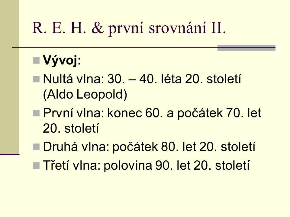 R. E. H. & první srovnání II. Vývoj: Nultá vlna: 30. – 40. léta 20. století (Aldo Leopold) První vlna: konec 60. a počátek 70. let 20. století Druhá v