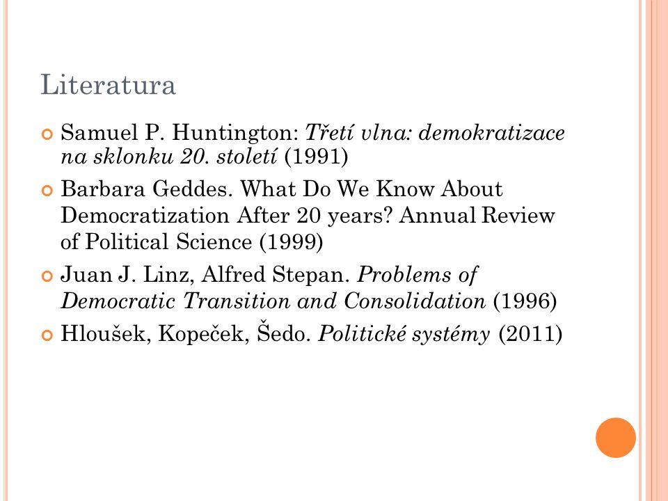 Literatura Samuel P. Huntington: Třetí vlna: demokratizace na sklonku 20. století (1991) Barbara Geddes. What Do We Know About Democratization After 2