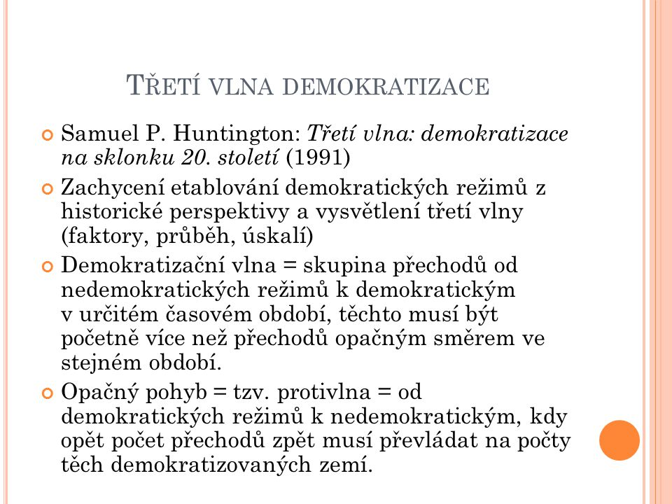 T ŘETÍ VLNA DEMOKRATIZACE Samuel P. Huntington: Třetí vlna: demokratizace na sklonku 20. století (1991) Zachycení etablování demokratických režimů z h