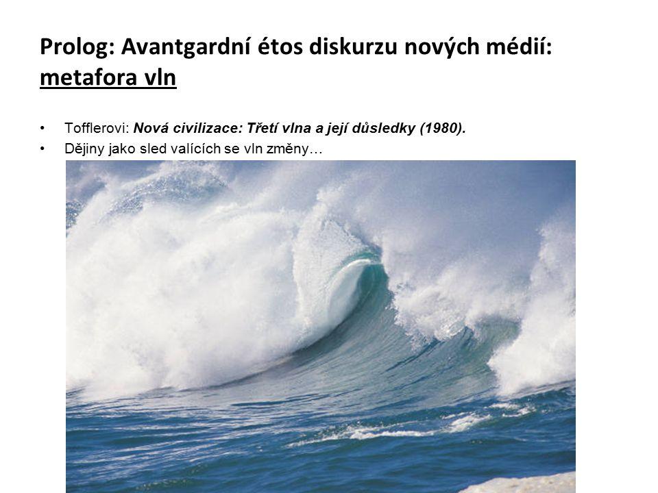 Prolog: Avantgardní étos diskurzu nových médií: metafora vln Tofflerovi: Nová civilizace: Třetí vlna a její důsledky (1980).