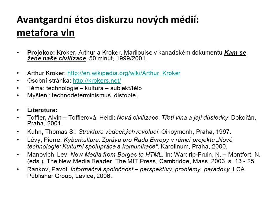 Avantgardní étos diskurzu nových médií: metafora vln Projekce: Kroker, Arthur a Kroker, Marilouise v kanadském dokumentu Kam se žene naše civilizace, 50 minut, 1999/2001.