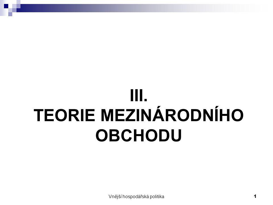 Vnější hospodářská politika1 III. TEORIE MEZINÁRODNÍHO OBCHODU