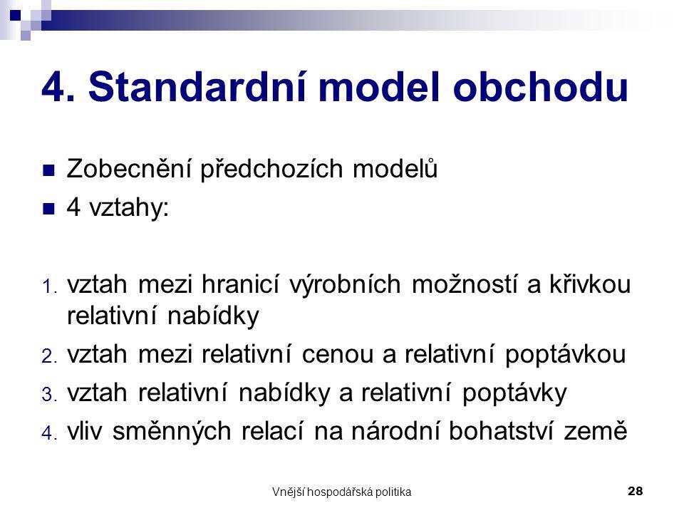 Vnější hospodářská politika28 4.Standardní model obchodu Zobecnění předchozích modelů 4 vztahy: 1.