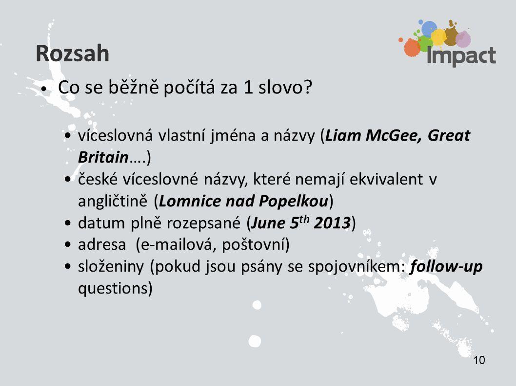 Rozsah Co se běžně počítá za 1 slovo? víceslovná vlastní jména a názvy (Liam McGee, Great Britain….) české víceslovné názvy, které nemají ekvivalent v